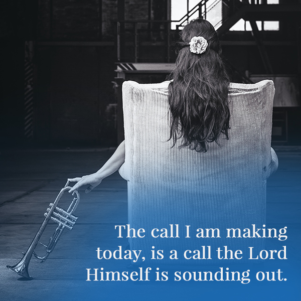 The call I am making today, is a call the Lord Himself is sounding out.