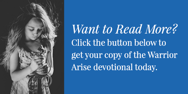 Want to read more? Click the button below to get your copy of the Warrior Arise devotional today.